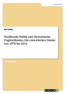 Neoliberale Politik und ökonomische Ungleichheiten. Die entwickelten Länder von 1970 bis 2014