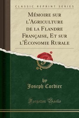 Mémoire sur l'Agriculture de la Flandre Française, Et sur l'Économie Rurale (Classic Reprint)