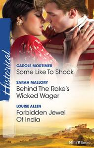 Some Like to Shock; Behind the Rake's Wicked Wager; Forbidden Jewel of India
