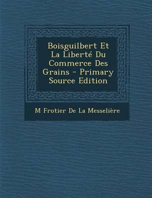 Boisguilbert Et La Liberte Du Commerce Des Grains