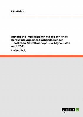 Historische Implikationen für die fehlende Herausbildung eines flächendeckenden staatlichen Gewaltmonopols in Afghanistan nach 2001