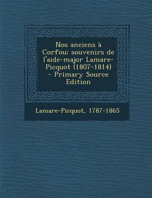 Nos Anciens a Corfou; Souvenirs de L'Aide-Major Lamare-Picquot (1807-1814) - Primary Source Edition