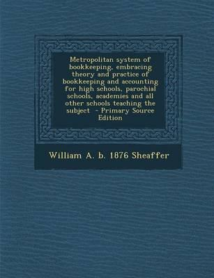 Metropolitan System of Bookkeeping, Embracing Theory and Practice of Bookkeeping and Accounting for High Schools, Parochial Schools, Academies and All