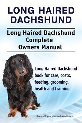 Long Haired Dachshund. Long Haired Dachshund Complete Owners Manual. Long Haired Dachshund book for care, costs, feeding, grooming, health and training.
