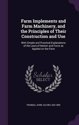 Farm Implements and Farm Machinery, and the Principles of Their Construction and Use