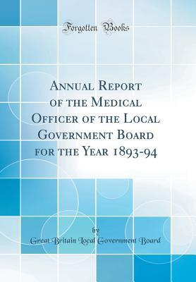 Annual Report of the Medical Officer of the Local Government Board for the Year 1893-94 (Classic Reprint)