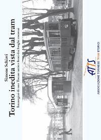 Torino inedita vista dal tram. Immagini di una Torino antica fuori dai luoghi comuni