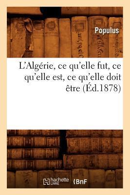 L'Algérie, Ce Qu'Elle Fut, Ce Qu'Elle Est, Ce Qu'Elle Doit Être (ed.1878)