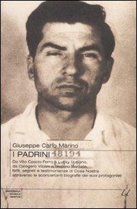 I padrini. Da Vito Cascio Ferro a Lucky Luciano, da Calogero Vizzini a Stefano Bontate, fatti, segreti e testimonianze di Cosa Nostra...