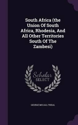 South Africa (the Union of South Africa, Rhodesia, and All Other Territories South of the Zambesi)