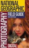 The National Geographic Field Guide to Photography