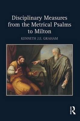 Disciplinary Measures from the Metrical Psalms to Milton