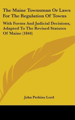 The Maine Townsman or Laws for the Regulation of Towns