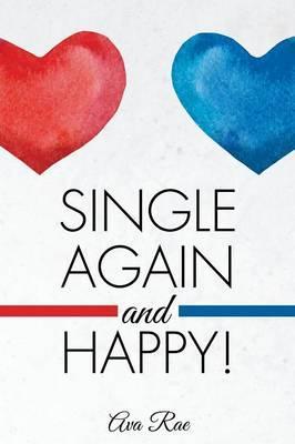 Single Again and Happy!