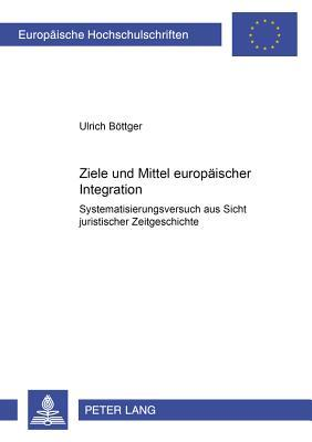 Ziele und Mittel europäischer Integration