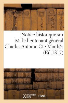 Notice Historique Sur M. le Lieutenant General Charles-Antoine Cte Manhes, Extraite en Grande