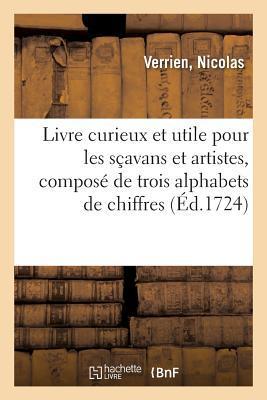 Livre Curieux et Utile pour les Scavans et Artistes, Compose de Trois Alphabets de Chiffres