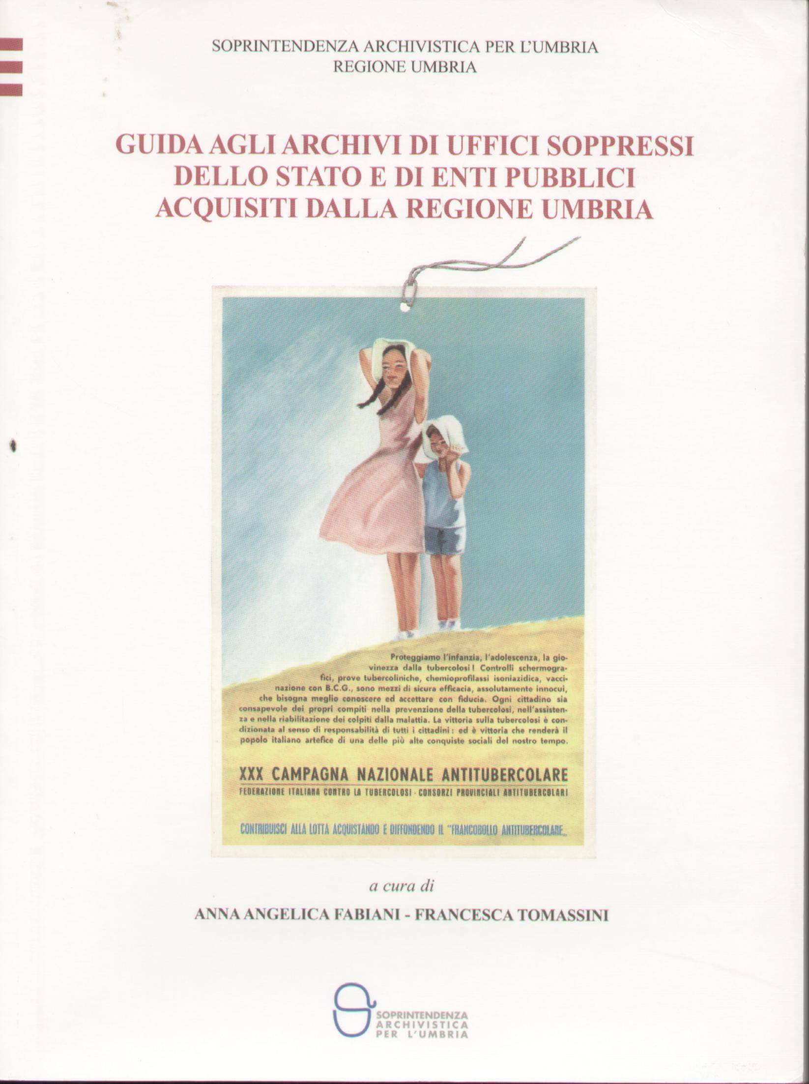 Guida agli archivi di uffici soppressi dello Stato e di enti pubblici acquisiti dalla Regione Umbria