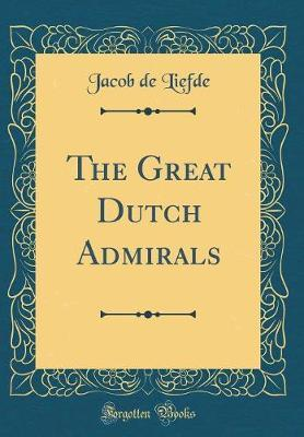 The Great Dutch Admirals (Classic Reprint)