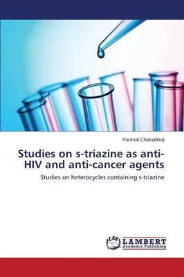 Studies on s-triazine as anti-HIV and anti-cancer agents