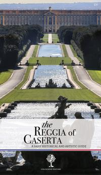 The Reggia of Caserta. A brief historical and artistic guide