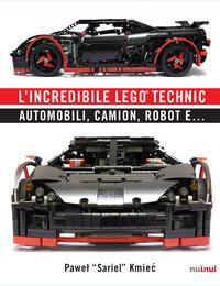 L'incredibile Lego® Technic. Automobili, camion, robot e.