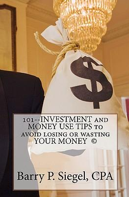 101 Investment and Money Use Tips to Avoid Losing or Wasting Your Money
