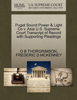 Puget Sound Power & Light Co V. Asia U.S. Supreme Court Transcript of Record with Supporting Pleadings