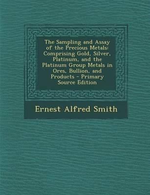The Sampling and Assay of the Precious Metals