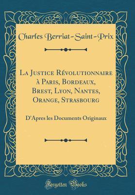 La Justice Révolutionnaire à Paris, Bordeaux, Brest, Lyon, Nantes, Orange, Strasbourg