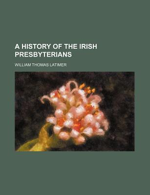 A History of the Irish Presbyterians