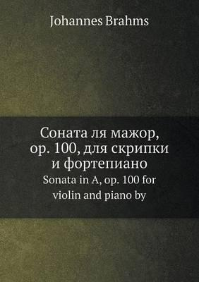 Sonata Lya Mazhor, Op. 100, Dlya Skripki I Fortepiano Sonata in A, Op. 100 for Violin and Piano by