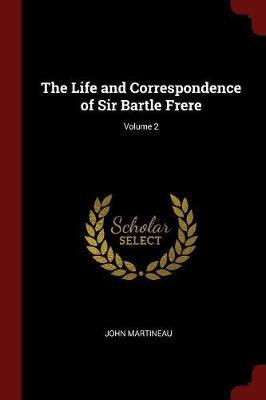 The Life and Correspondence of Sir Bartle Frere; Volume 2