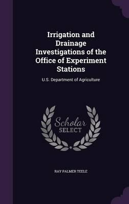 Irrigation and Drainage Investigations of the Office of Experiment Stations, U.S. Department of Agriculture