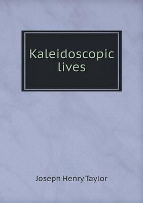 Kaleidoscopic Lives