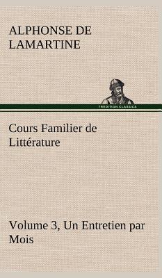 Cours Familier de Litterature Volume 3 un Entretien par Mois