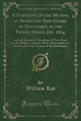 A Narrative of the Mutiny, on Board the Ship Globe, of Nantucket, in the Pacific Ocean, Jan. 1824