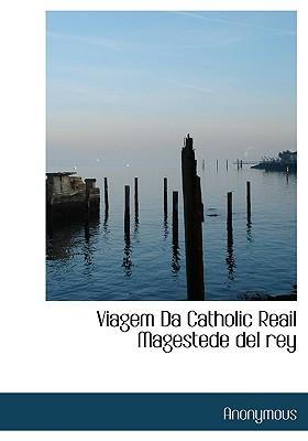Viagem Da Catholic Reail Magestede del Rey
