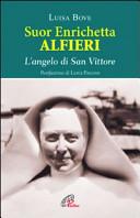 Suor Enrichetta Alfieri. L'angelo di San Vittore