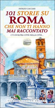 Centouno storie su Roma che non ti hanno mai raccontato