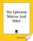 The Ephesian Matron And Other