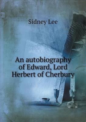 An Autobiography of Edward, Lord Herbert of Cherbury