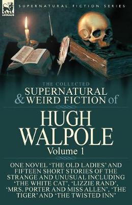 The Collected Supernatural and Weird Fiction of Hugh Walpole-Volume 1