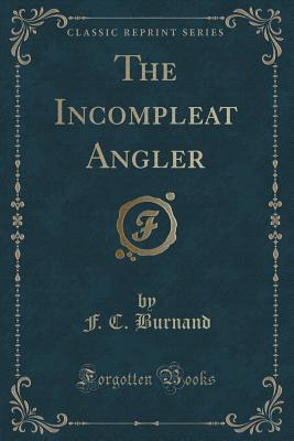 The Incompleat Angler (Classic Reprint)