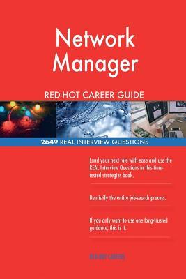 Network Manager RED-HOT Career Guide; 2649 REAL Interview Questions