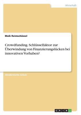 Crowdfunding. Schlüsselfaktor zur Überwindung von Finanzierungslücken bei innovativen Vorhaben?