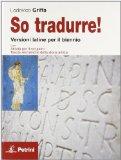 So tradurre! Versioni latine per il biennio con attività per il recupero. Tavole sincroniche della storia antica