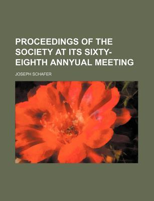 Proceedings of the Society at Its Sixty-Eighth Annyual Meeting