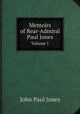 Memoirs of Rear-Admiral Paul Jones Volume 1