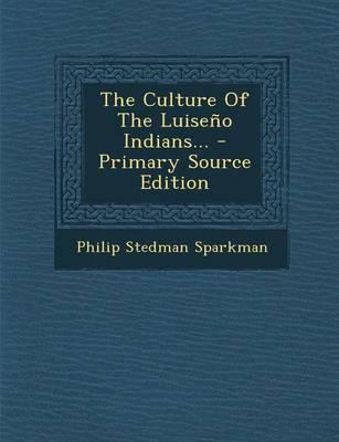 The Culture of the Luiseno Indians... - Primary Source Edition
